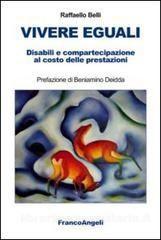 VIVERE EGUALI. Disabili e compartecipazione al costo delle prestazioni, di Raffaello Belli