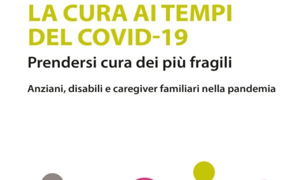 Antonio Pinna LA CURA AI TEMPI DEL COVID-19 Prendersi cura dei più fragili – Anziani, disabili e caregiver familiari nella pandemia